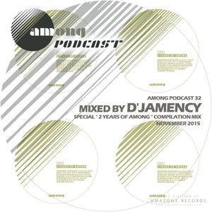D'JAMENCY_ mixed compilation 2 Years of Among @ Among Podcast #32_November 2015
