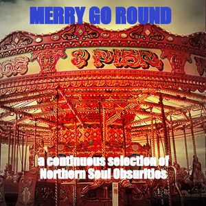 Merry Go Round -  A Continuous selection of obscure Northern Soul 45's
