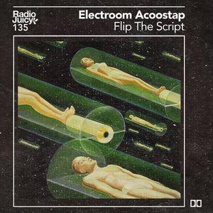 Radio Juicy Vol. 135 (Flip The Script by Electroom Acoostap)