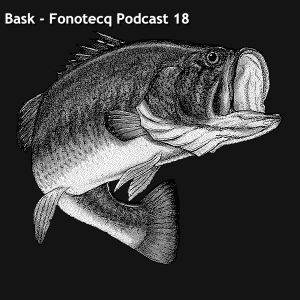 bask - Fonotecq Podcast 18