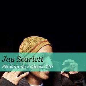 Pixelatique Podcast #10 - Jay Scarlett
