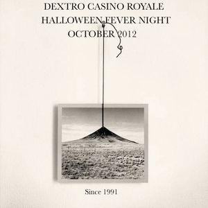 DEXTRO CASINO ROYALE HALLOWEEN FEVER NIGHT 31 OCTOBER 2012