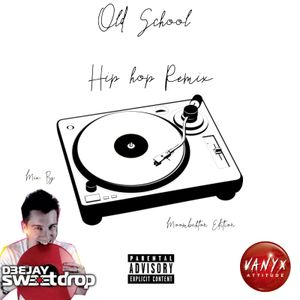 Old School Hip Hop Remix Mixtape By DJ Sweetdrop Sponsored By VANYX ATTITUDE