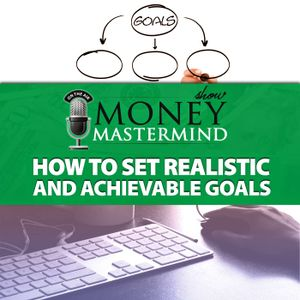 MMS075: How To Set Realistic And Achievable Goals