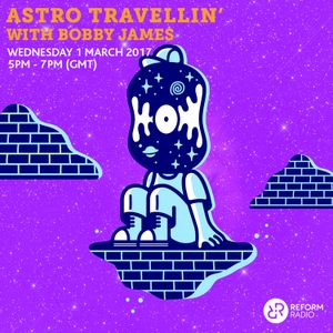 Astro Travellin' w/ Bobby James 1st March 2017