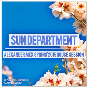ALEXANDER MEX - SUN DEPARTMENT (SPRING'2015 HOUSE SESSION)