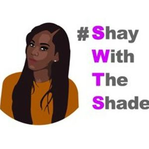 Shay With The Shade 2-16-18