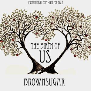 Brownsugar - The Birth Of Us