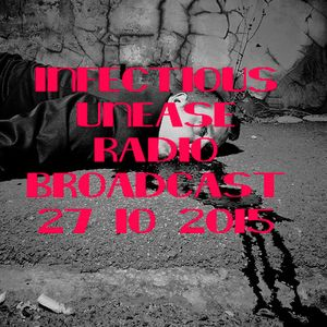 INFECTIOUS UNEASE RADIO BROADCAST_27_10_2015.