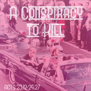 105 A Conspiracy To Kill Acts 23:12 to 24:27 June 5th 2016