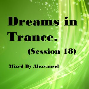 Dreams in Trance (Session 18) By Alexvansel