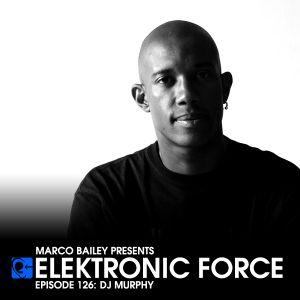 Elektronic Force Podcast 126 with DJ Murphy