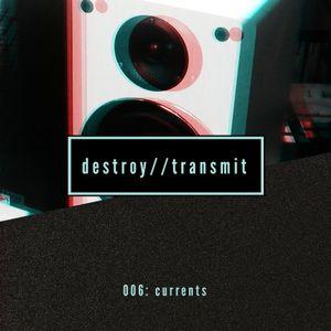 Destroy//Transmit. 006: Currents
