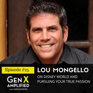 025: Lou Mongello on Disney World and Pursuing Your True Passion