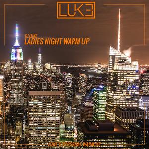 DJ Luke - Ladies Night Warm Up