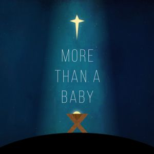 12/18 More Than a Baby: The Person, Jesus - Doug Swink