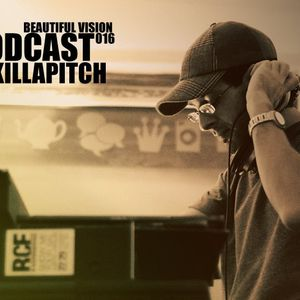 Killapitch - Beautiful Vision Podcast 016