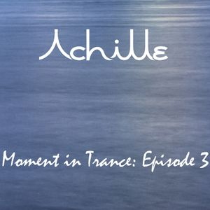 Achille - Moment in Trance: Episode 3