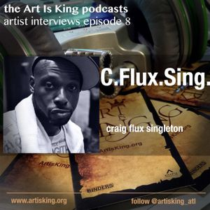 Art Is King podcast 008 -C Flux Sing