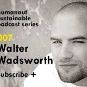 Humanaut Sustainable Podcast Series 007: Walter Wadsworth