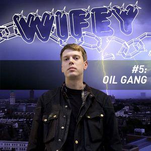 Wifey Mixtape #5: Oil Gang