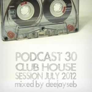 PODCAST #30 | CLUB HOUSE SESSION ! (July 2012)