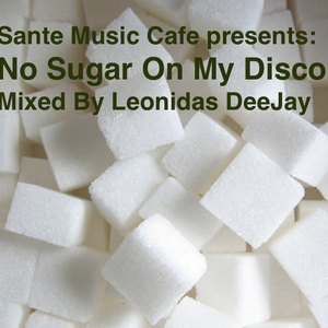 Sante Music Cafe Presents: No Sugar On My Disco  - Mixed By Leonidas DeeJay