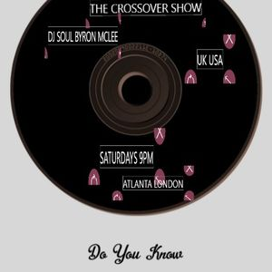 THECROSSOVER SHOW  USA UK SATURDAYS DJ SOUL BYRON MCLEE 9PM UK