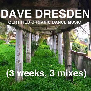 Dave Dresden - Certified Organic Dance Music (3 Weeks, 3 Mixes)