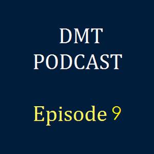 DMT Podcast, Episode 9