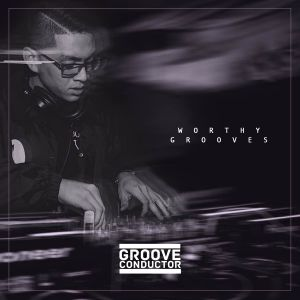WTP001 - Worthy Grooves // Groove Conductor (03.03.17)