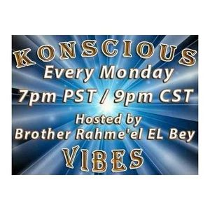 """KONSCIOUS VIBES W/HOST Rahme'el El Bey """"WHAT YOU PUT IN IS WHAT COMES OUT"""""""