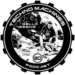 Gello Geens – TECHNO MACHINES podcast 80