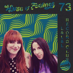 House of Feelings Radio Ep 73: 10.13.17 (L&L&L Record Club)