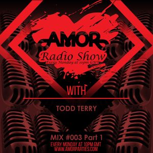 Amor Radio show 003 ft Todd Terry mix 1 of 2 April 2015