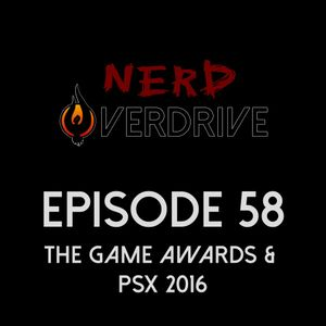 NERD Overdrive - Episode 58 - The Game Awards & PSX 2016