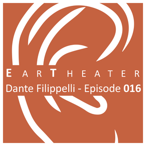 Dante Filippelli - Episode 016 - EarTheater