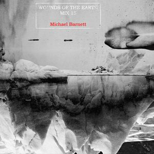 Wounds Of The Earth Mix 015 by Michael Barnett