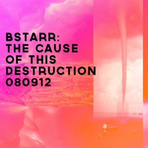 BSTARR - The CAUSE of THIS DESTRUCTION