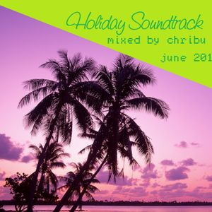 Holiday Soundtrack mixed by Chribu June 2012