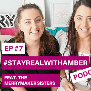EP#7  How To Follow Your Bliss and Be Merry - Feat The Merrymaker Sisters - Stay Real With Amber