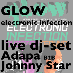 Adapa B2B Johnny Star @ Glow Electronic Infection