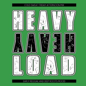 Heavy Heavy Load  - Early reggae & deep roots mood