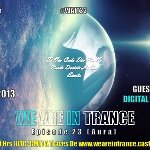 We Are In Trance Episode 23 (Aura) Guest Mix By Digital Psychosis
