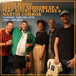 Jäger Music Industry Session Ep. 4 feat. Sound With Mike & Martin Connor 23rd May 2019