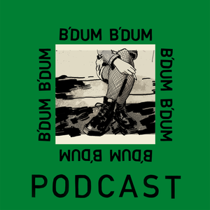 B'DUM B'DUM Podcast #6 - I'm Still Not As Happy As I Would Have Been With You