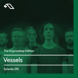 The Anjunadeep Edition 230 with Vessels