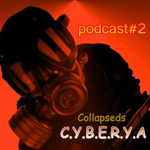C.Y.B.E.R.Y.A - Collapseds Podcast #2