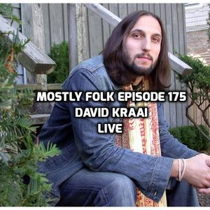 Mostly Folk Episode 175 David Kraai (live interview and music)