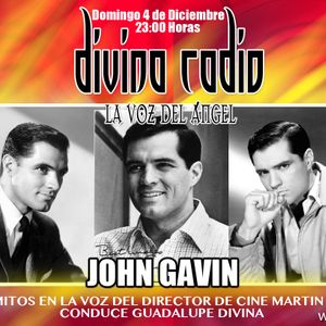 JOHN GAVIN MITOS Y LEYENDAS/MARTIN CABALLERO/DIVINA RADIO/GUADALUPE DIVINA